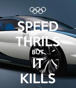 Poster: SPEED THRILS BUT IT KILLS
