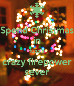 Poster: Spend Christmas in fuzz's crazy firepower sever