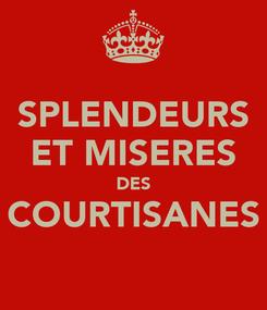 Poster: SPLENDEURS ET MISERES DES COURTISANES