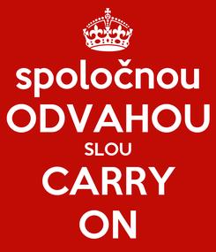 Poster: spoločnou ODVAHOU SLOU CARRY ON