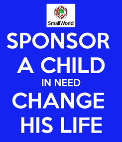 Poster: SPONSOR  A CHILD IN NEED CHANGE  HIS LIFE