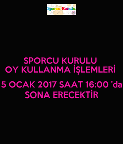 Poster: SPORCU KURULU  OY KULLANMA İŞLEMLERİ   5 OCAK 2017 SAAT 16:00 'da SONA ERECEKTİR