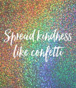 Poster: Spread kindness like confetti