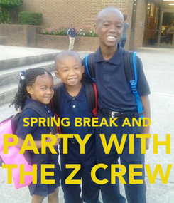 Poster:   SPRING BREAK AND PARTY WITH THE Z CREW