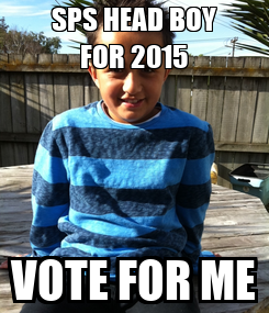 Poster: SPS HEAD BOY FOR 2015 VOTE FOR ME