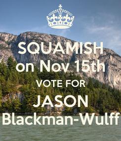 Poster: SQUAMISH on Nov 15th VOTE FOR JASON Blackman-Wulff