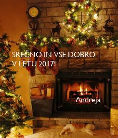 Poster:     SREČNO IN VSE DOBRO  V LETU 2017!