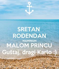 Poster: SRETAN  ROĐENDAN MAMINOM MALOM PRINCU Guštaj, dragi Karlo :)
