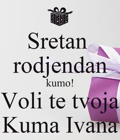 Poster: Sretan  rodjendan kumo! Voli te tvoja Kuma Ivana
