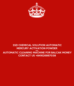 Poster: SSD CHEMICAL SOLUTION AUTOMATIC MERCURY ACTIVATION POWDER AND AUTOMATIC CLEANING MACHINE FOR BALCAK MONEY CONTACT US +841626867038