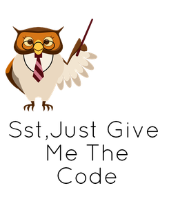 Poster:      Sst,Just Give  Me The  Code