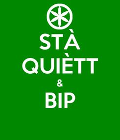 Poster: STÀ QUIÈTT & BIP