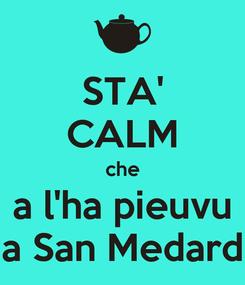 Poster: STA' CALM che a l'ha pieuvu a San Medard