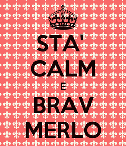 Poster: STA'  CALM E BRAV MERLO