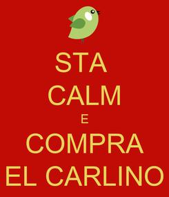 Poster: STA  CALM E COMPRA EL CARLINO