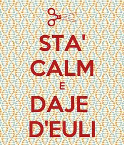 Poster: STA' CALM E DAJE  D'EULI