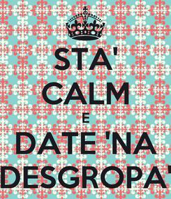 Poster: STA' CALM E DATE 'NA DESGROPA'