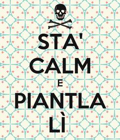 Poster: STA' CALM E PIANTLA LÌ