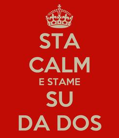 Poster: STA CALM E STAME SU DA DOS