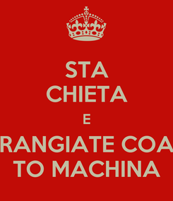 Poster: STA CHIETA E RANGIATE COA TO MACHINA
