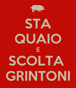 Poster: STA QUAIO E SCOLTA  GRINTONI