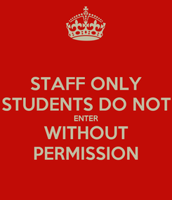 Poster: STAFF ONLY STUDENTS DO NOT ENTER WITHOUT PERMISSION