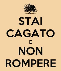 Poster: STAI CAGATO E NON ROMPERE