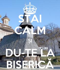 Poster: STAI CALM ȘI DU-TE LA BISERICĂ
