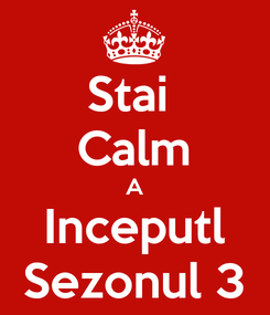 Poster: Stai  Calm A Inceputl Sezonul 3