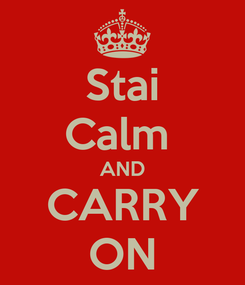 Poster: Stai Calm  AND CARRY ON