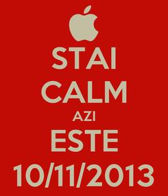Poster: STAI CALM AZI ESTE 10/11/2013