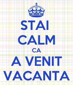 Poster: STAI  CALM CA A VENIT VACANTA
