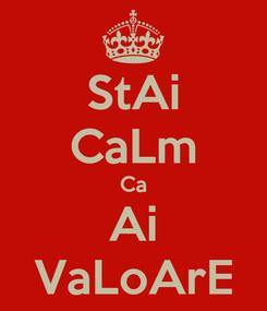 Poster: StAi CaLm Ca Ai VaLoArE