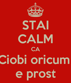 Poster: STAI CALM CA Ciobi oricum  e prost