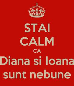 Poster: STAI CALM CA Diana si Ioana sunt nebune
