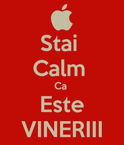 Poster: Stai  Calm  Ca  Este VINERIII