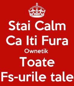 Poster: Stai Calm Ca Iti Fura Ownetik  Toate Fs-urile tale