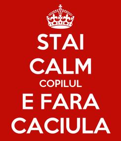 Poster: STAI CALM COPILUL E FARA CACIULA