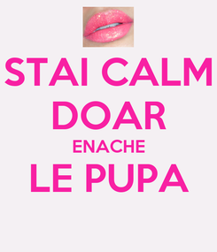 Poster: STAI CALM DOAR ENACHE LE PUPA