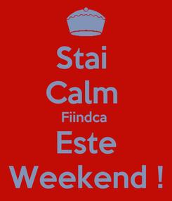 Poster: Stai  Calm  Fiindca  Este Weekend !