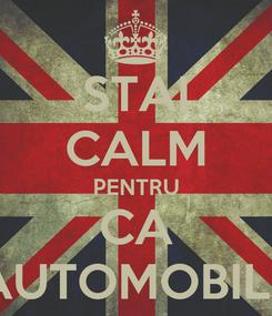 Poster: STAI CALM PENTRU CA AUTOMOBILE
