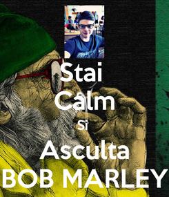 Poster: Stai  Calm Si  Asculta BOB MARLEY
