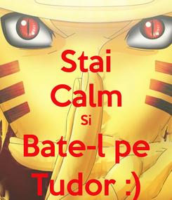 Poster: Stai Calm Si Bate-l pe Tudor :)