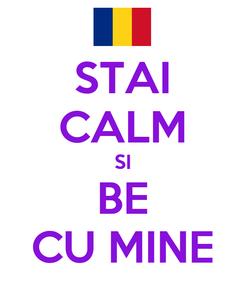 Poster: STAI CALM SI BE CU MINE