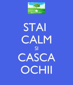 Poster: STAI  CALM SI CASCA OCHII