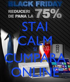 Poster: STAI CALM SI CUMPARA ONLINE