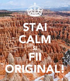 Poster: STAI CALM SI FII ORIGINAL!