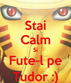 Poster: Stai Calm Si Fute-l pe Tudor :)