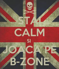 Poster: STAI CALM SI  JOACA PE B-ZONE