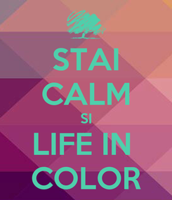 Poster: STAI CALM SI LIFE IN  COLOR